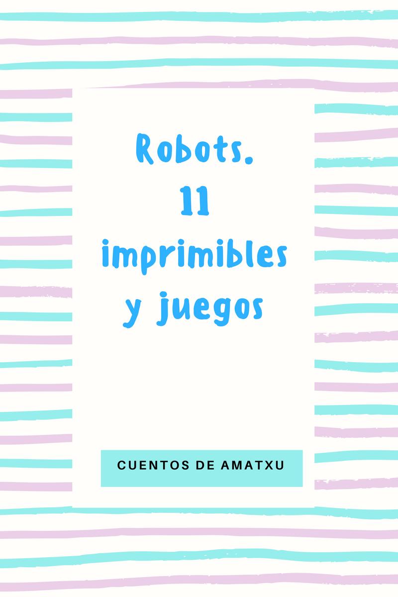 Robots. 11 Imprimibles y juegos.